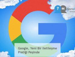 Google, Yeni Bir Iletileşme Pratiği Peşinde