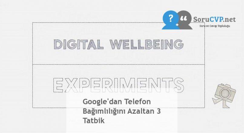 Google'dan Telefon Bağımlılığını Azaltan 3 Tatbik