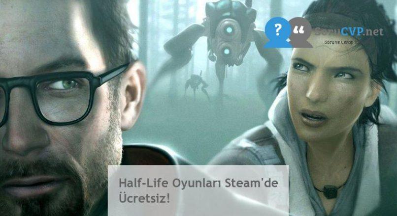 Half-Life Oyunları Steam'de Ücretsiz!