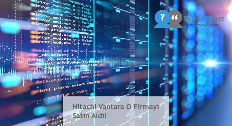 Hitachi Vantara O Firmayı Satın Aldı!