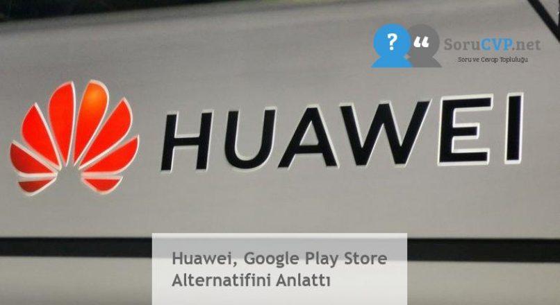 Huawei, Google Play Store Alternatifini Anlattı
