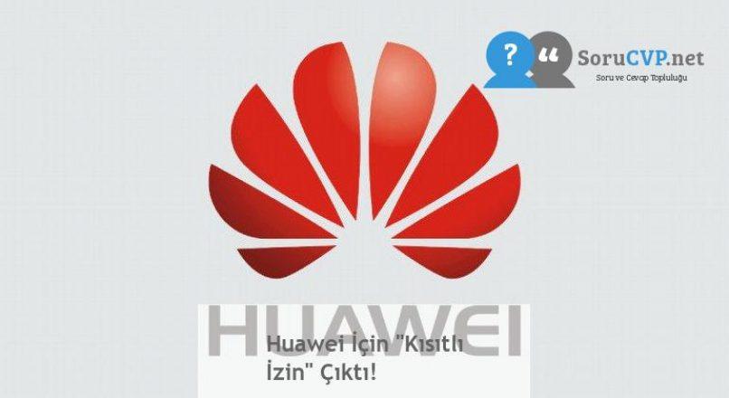 """Huawei İçin """"Kısıtlı İzin"""" Çıktı!"""