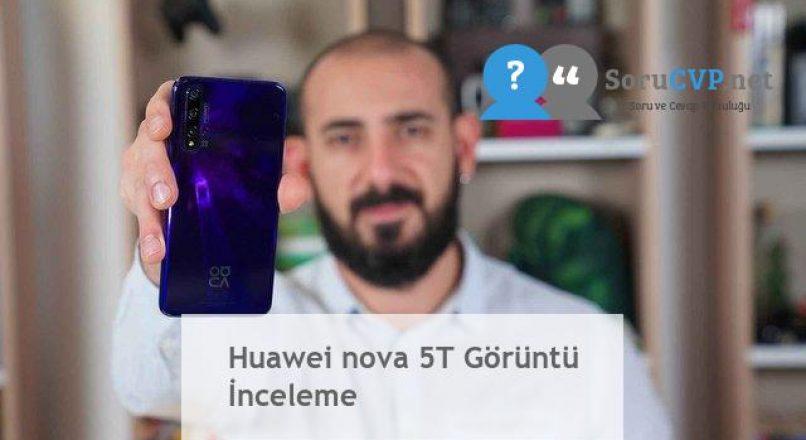 Huawei nova 5T Görüntü İnceleme