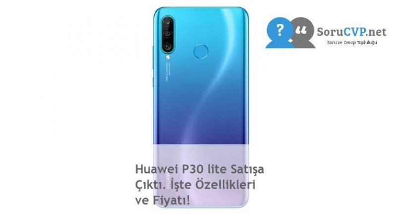 Huawei P30 lite Satışa Çıktı. İşte Özellikleri ve Fiyatı!