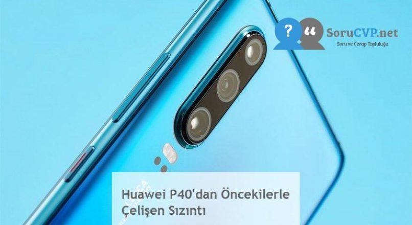 Huawei P40'dan Öncekilerle Çelişen Sızıntı