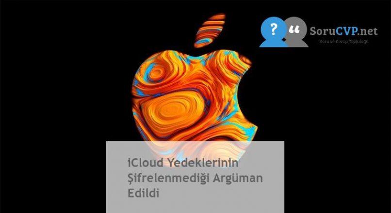 iCloud Yedeklerinin Şifrelenmediği Argüman Edildi
