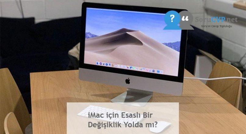 iMac için Esaslı Bir Değişiklik Yolda mı?