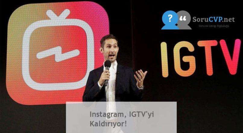 Instagram, IGTV'yi Kaldırıyor!