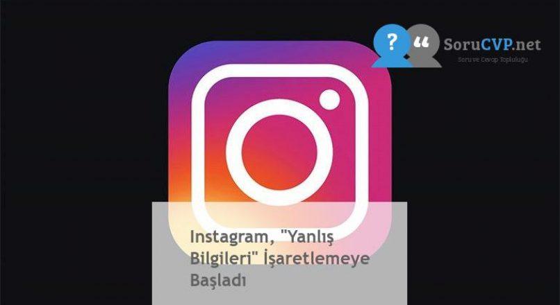 """Instagram, """"Yanlış Bilgileri"""" İşaretlemeye Başladı"""