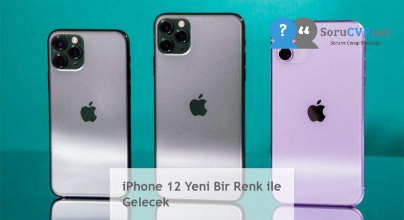 iPhone 12 Yeni Bir Renk ile Gelecek