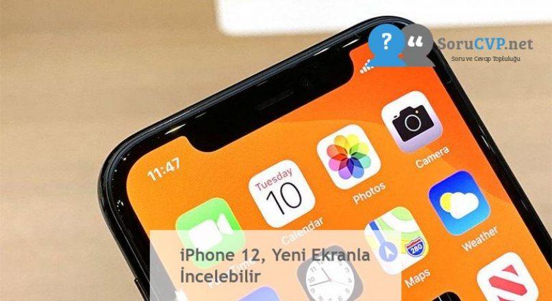 iPhone 12, Yeni Ekranla İncelebilir