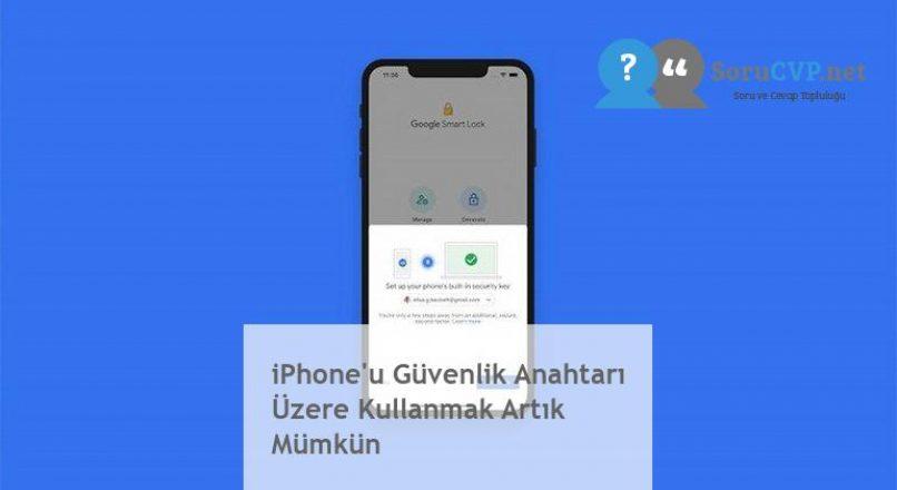 iPhone'u Güvenlik Anahtarı Üzere Kullanmak Artık Mümkün