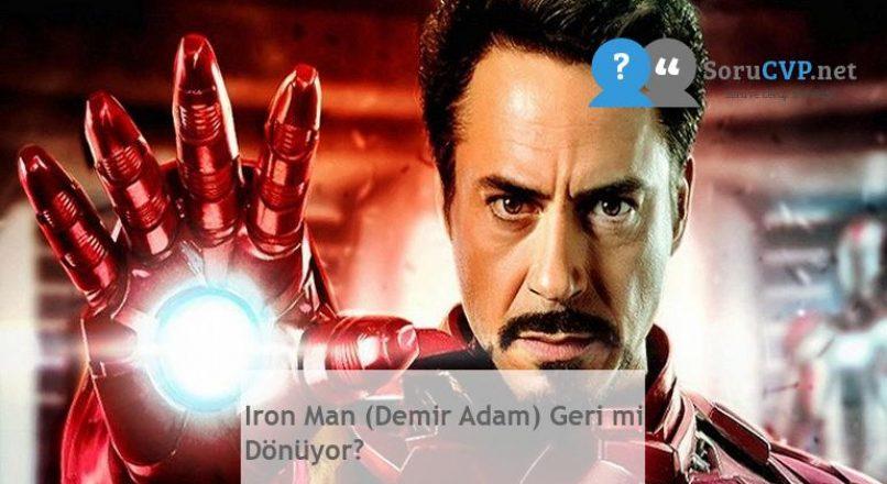 Iron Man (Demir Adam) Geri mi Dönüyor?