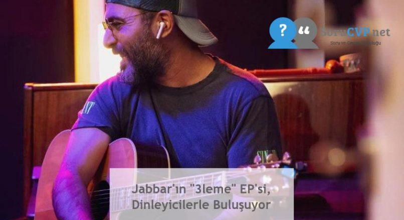 """Jabbar'ın """"3leme"""" EP'si, Dinleyicilerle Buluşuyor"""