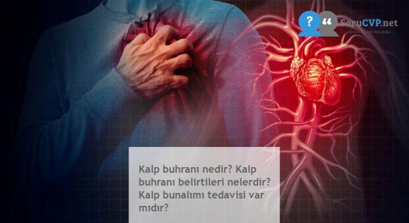 Kalp buhranı nedir? Kalp buhranı belirtileri nelerdir? Kalp bunalımı tedavisi var mıdır?