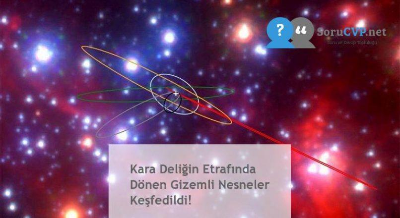 Kara Deliğin Etrafında Dönen Gizemli Nesneler Keşfedildi!