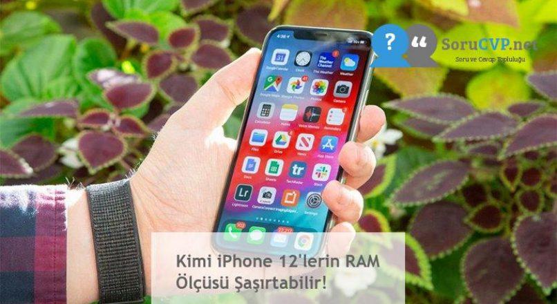 Kimi iPhone 12'lerin RAM Ölçüsü Şaşırtabilir!