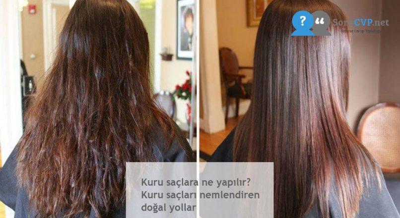 Kuru saçlara ne yapılır? Kuru saçları nemlendiren doğal yollar