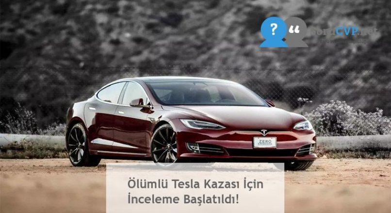 Ölümlü Tesla Kazası İçin İnceleme Başlatıldı!