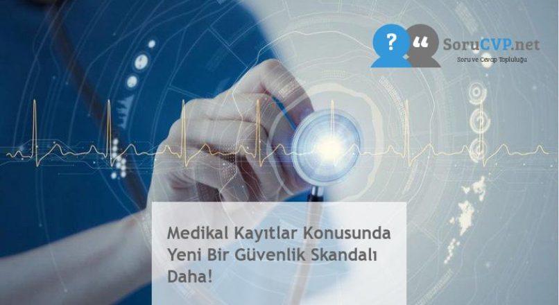 Medikal Kayıtlar Konusunda Yeni Bir Güvenlik Skandalı Daha!