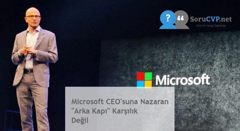 """Microsoft CEO'suna Nazaran """"Arka Kapı"""" Karşılık Değil"""