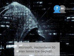 Microsoft, Hackerların 50 Alan Ismini Ele Geçirdi!