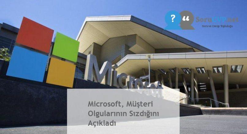 Microsoft, Müşteri Olgularının Sızdığını Açıkladı