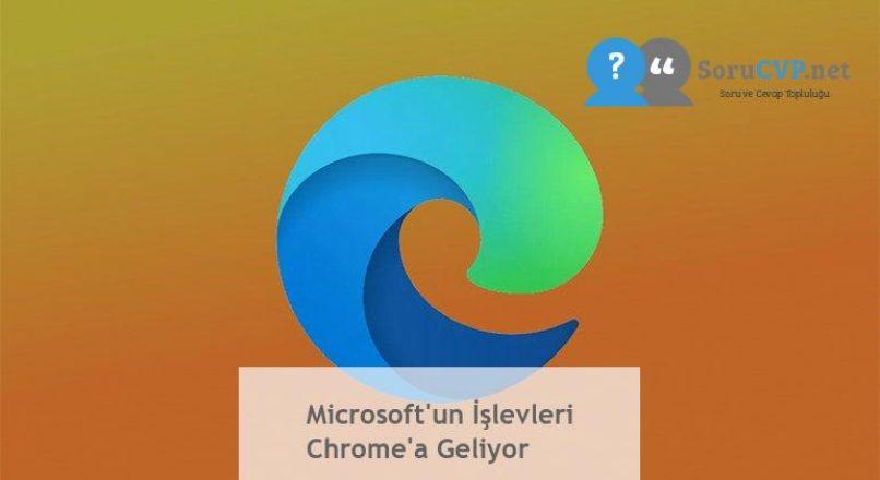 Microsoft'un İşlevleri Chrome'a Geliyor