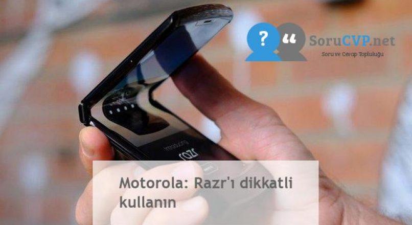 Motorola: Razr'ı dikkatli kullanın