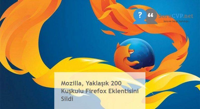 Mozilla, Yaklaşık 200 Kuşkulu Firefox Eklentisini Sildi