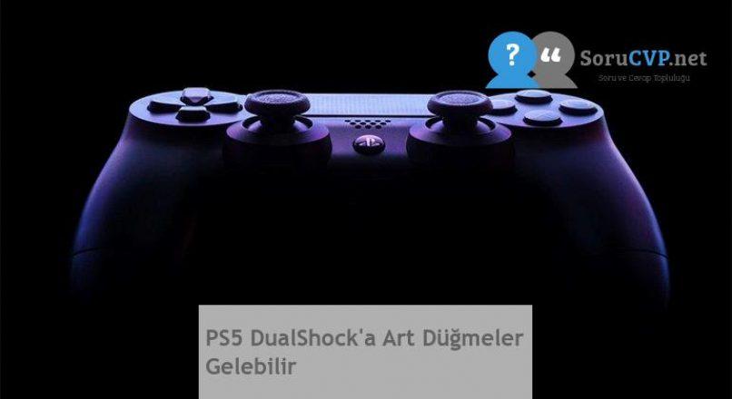 PS5 DualShock'a Art Düğmeler Gelebilir