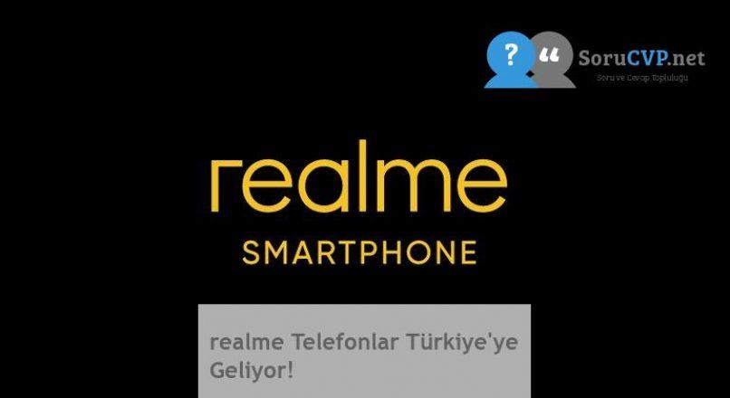 realme Telefonlar Türkiye'ye Geliyor!