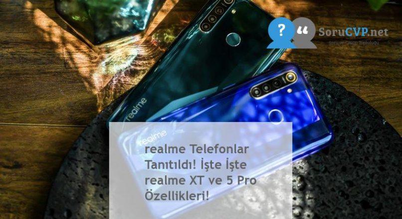 realme Telefonlar Tanıtıldı! İşte İşte realme XT ve 5 Pro Özellikleri!