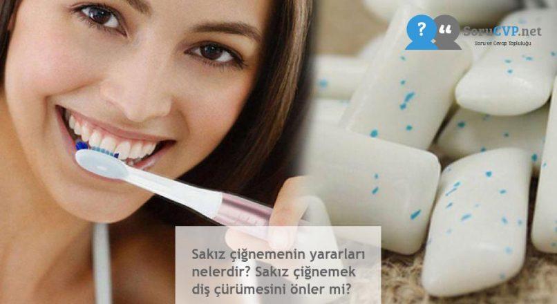 Sakız çiğnemenin yararları nelerdir? Sakız çiğnemek diş çürümesini önler mi?