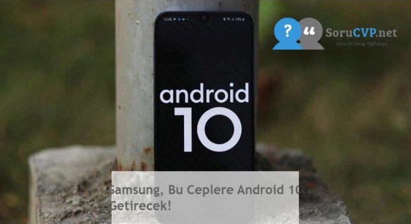 Samsung, Bu Ceplere Android 10 Getirecek!