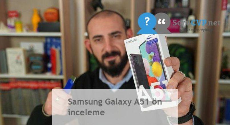 Samsung Galaxy A51 ön inceleme