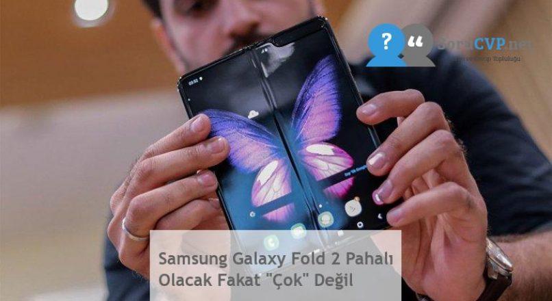 """Samsung Galaxy Fold 2 Pahalı Olacak Fakat """"Çok"""" Değil"""