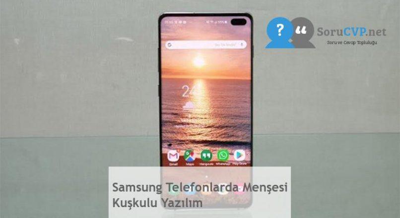 Samsung Telefonlarda Menşesi Kuşkulu Yazılım