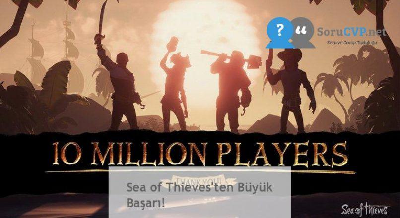 Sea of Thieves'ten Büyük Başarı!