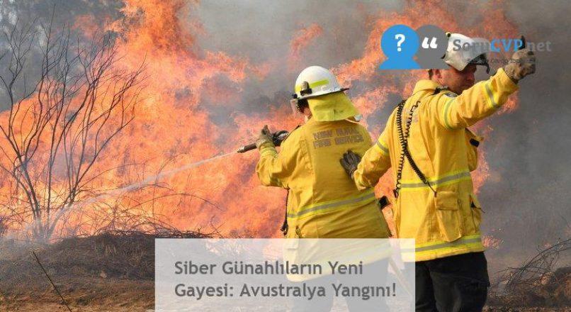 Siber Günahlıların Yeni Gayesi: Avustralya Yangını!