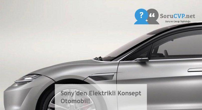Sony'den Elektrikli Konsept Otomobil!