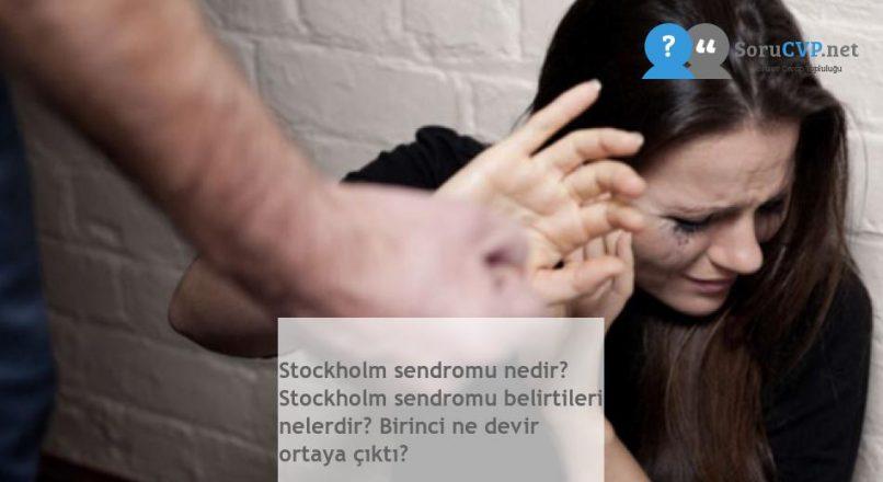 Stockholm sendromu nedir? Stockholm sendromu belirtileri nelerdir? Birinci ne devir ortaya çıktı?