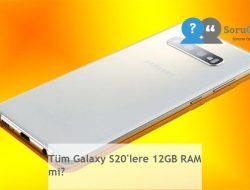 Tüm Galaxy S20'lere 12GB RAM mi?