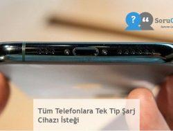 Tüm Telefonlara Tek Tip Şarj Cihazı İsteği