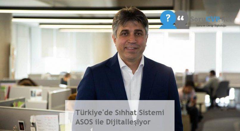 Türkiye'de Sıhhat Sistemi ASOS ile Dijitalleşiyor