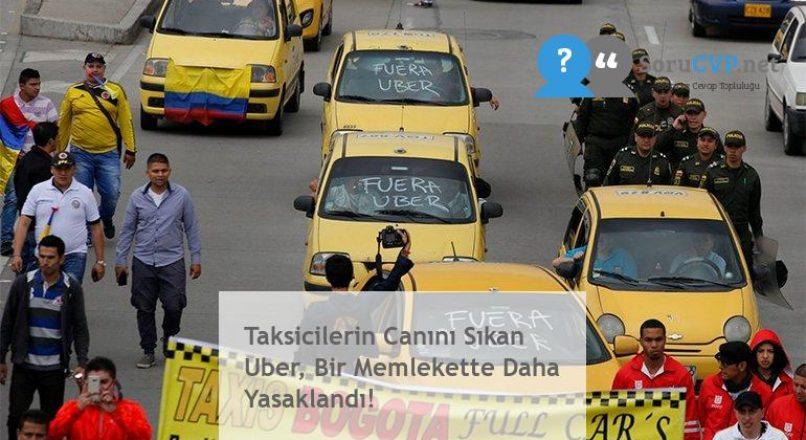 Taksicilerin Canını Sıkan Uber, Bir Memlekette Daha Yasaklandı!