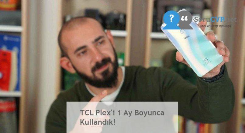 TCL Plex'i 1 Ay Boyunca Kullandık!