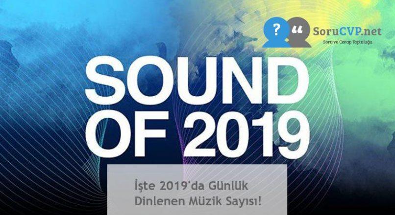 İşte 2019'da Günlük Dinlenen Müzik Sayısı!