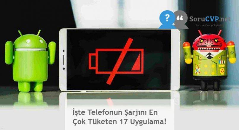 İşte Telefonun Şarjını En Çok Tüketen 17 Uygulama!