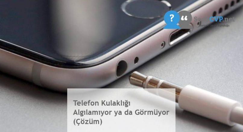 Telefon Kulaklığı Algılamıyor ya da Görmüyor (Çözüm)